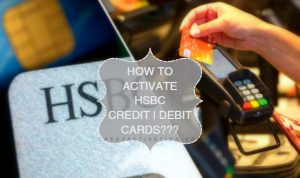 How to activate HSBC Credit Card and Debit Cards Activation